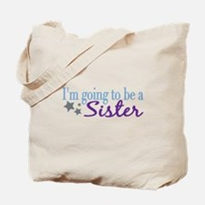 Going to be a Sister Tote Bag