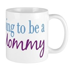Going to be a Mommy Mug