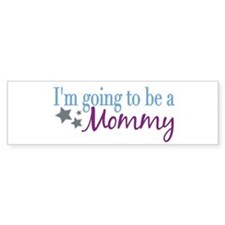 Going to be a Mommy Bumper Bumper Sticker