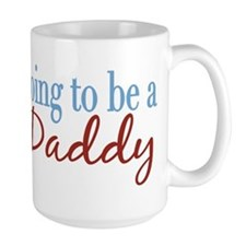 Going to be a Daddy Mug