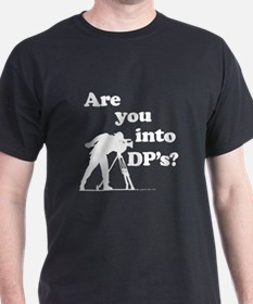 Are you into DP's? T-Shirt