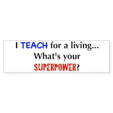 I teach for a living...what's Bumper Sticker