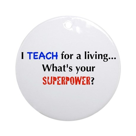 I teach for a living...what's Ornament (Round)