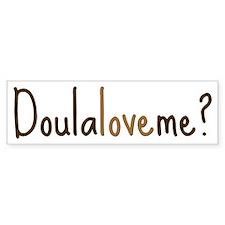 Doula Love Me - Bumper Bumper Sticker