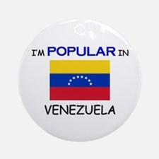 I'm Popular In VENEZUELA Ornament (Round)