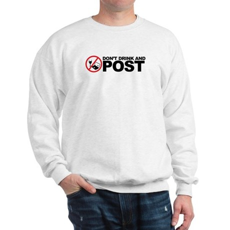 don't drink and post Sweatshirt
