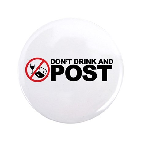 "don't drink and post 3.5"" Button"