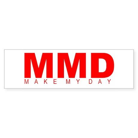 """Make My Day"" Bumper Sticker"