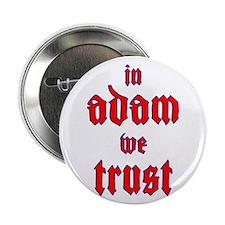 "In Adam We Trust 2.25"" Button"