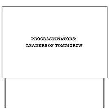 Procrastinators: Leaders of Tomorrow Yard Sign