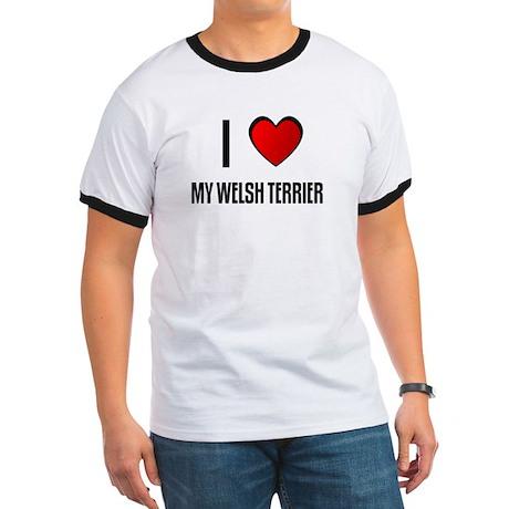 I LOVE MY WELSH TERRIER Ringer T