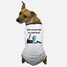 ...Is our children learning? Dog T-Shirt