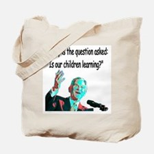 ...Is our children learning? Tote Bag