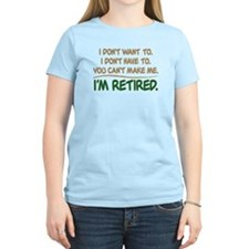 YOU CAN'T MAKE ME, I'M RETIRED T-Shirt