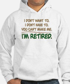 YOU CAN'T MAKE ME, I'M RETIRED Jumper Hoody