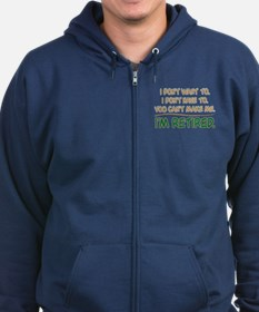 YOU CAN'T MAKE ME, I'M RETIRED Zip Hoodie