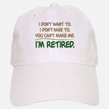 YOU CAN'T MAKE ME, I'M RETIRED Baseball Baseball Cap