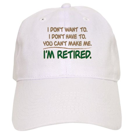 YOU CAN'T MAKE ME, I'M RETIRED Cap