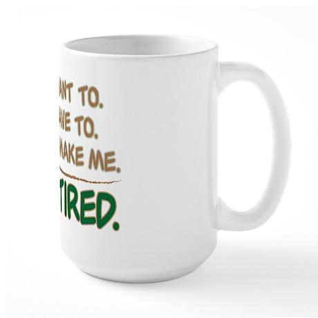 YOU CAN'T MAKE ME, I'M RETIRED Large Mug