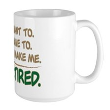 YOU CAN'T MAKE ME, I'M RETIRED Mug
