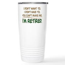 YOU CAN'T MAKE ME, I'M RETIRED Travel Mug