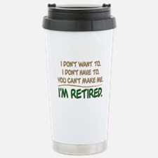 YOU CAN'T MAKE ME, I'M RETIRED Travel Mug