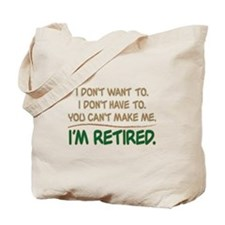 YOU CAN'T MAKE ME, I'M RETIRED Tote Bag