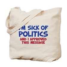 I'M SICK OF POLITICS Tote Bag