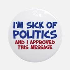 I'M SICK OF POLITICS Ornament (Round)