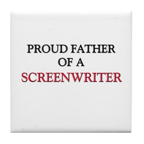 Proud Father Of A SCREENWRITER Tile Coaster