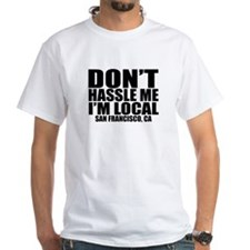 Unique Don't hassle me i'm local Shirt