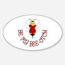 Be My Bee-otch Oval Decal