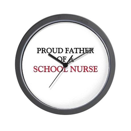 Proud Father Of A SCHOOL NURSE Wall Clock