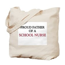 Proud Father Of A SCHOOL NURSE Tote Bag