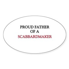 Proud Father Of A SCABBARDMAKER Oval Decal