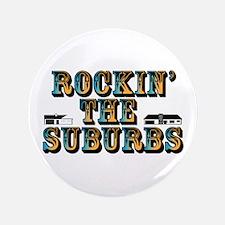 "Rockin the Suburbs 3.5"" Button"