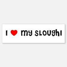 I LOVE MY SLOUGHI Bumper Bumper Bumper Sticker