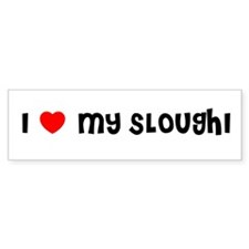 I LOVE MY SLOUGHI Bumper Bumper Sticker