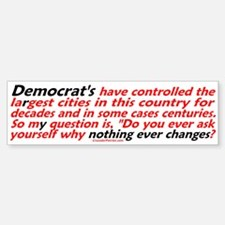Nothing changes because of Democrats! (bumper)