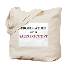 Proud Father Of A SALES EXECUTIVE Tote Bag