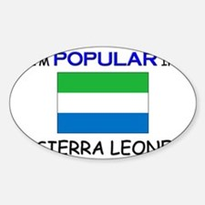 I'm Popular In SIERRA LEONE Oval Decal
