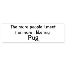 I like my Pug Bumper Bumper Sticker