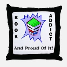 Book Addict (and proud of it) Throw Pillow