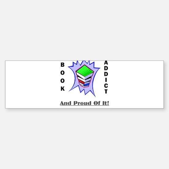 Book Addict (and proud of it) Bumper Bumper Bumper Sticker