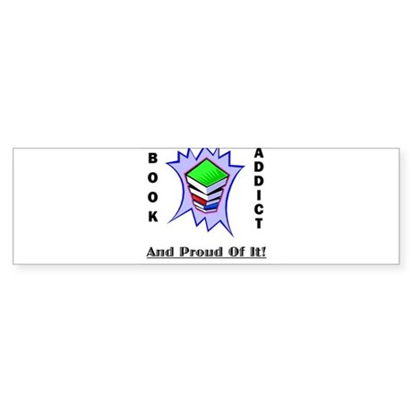 Book Addict (and proud of it) Bumper Sticker