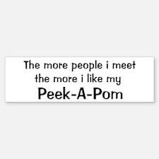 I like my Peek-A-Pom Bumper Bumper Bumper Sticker