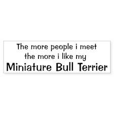 I like my Miniature Bull Terr Bumper Bumper Sticker