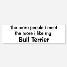 I like my Bull Terrier Bumper Bumper Bumper Sticker