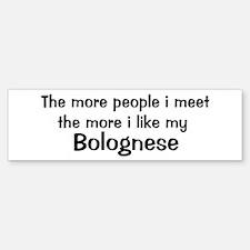 I like my Bolognese Bumper Bumper Bumper Sticker