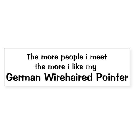 I like my German Wirehaired P Bumper Sticker